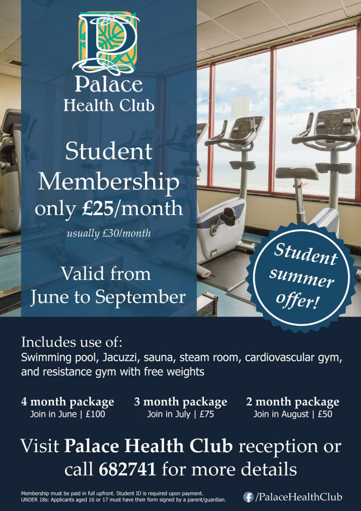 IMAGE: Poster for the Palace Health Club Summer Student Offer. Student membership only £25 per month (usually £30 per month), valid from June to September. For more information please contact the Palace Health Club Reception on 682741